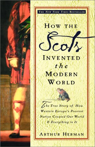 How-the-Scots-Invented-the-Modern-World-The-True-Story-of-How-Western-Europes-Poorest-Nation-Created-Our-World-Everything-in-It-0